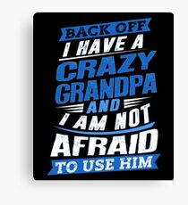 I Have A Crazy Grandpa And I'm Not Afraid To Use Him Canvas Print