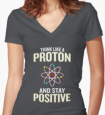 Think Like A Proton And Stay Positive Pun Quote Gift  Women's Fitted V-Neck T-Shirt