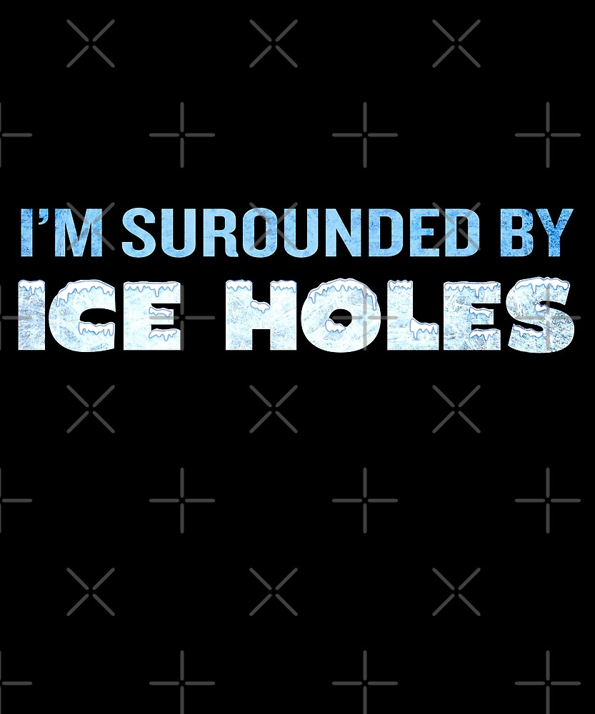 I'm Surrounded By Ice Holes Funny Quote Fishing Gift by JapaneseInkArt