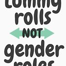 Not Gender Roles by sexpositivefam
