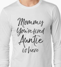 Mommy You're Fired Auntie is Here T-Shirt