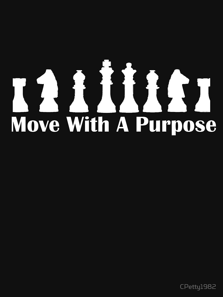 Chess Game-Move with A purpose by CPetty1982