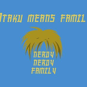 Otaku Means Family by Thogek