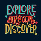 Explore, Dream, Discover by abbymalagaART