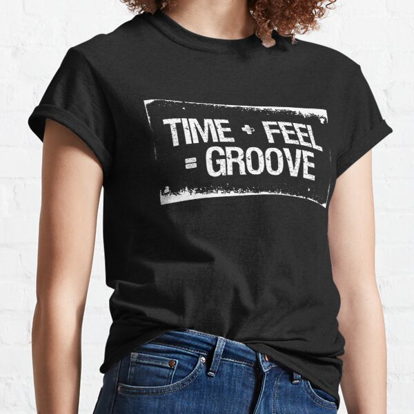Groove Equals Time Plus Feel Classic T-Shirt