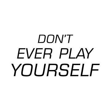 Don't Ever Play Yourself by DJBALOGH