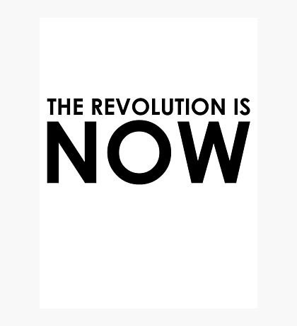 The Revolution is NOW Photographic Print