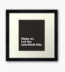 Hang on. Let me overthink this. Framed Print
