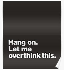 Hang on. Let me overthink this. Poster