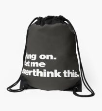 Hang on. Let me overthink this. Drawstring Bag