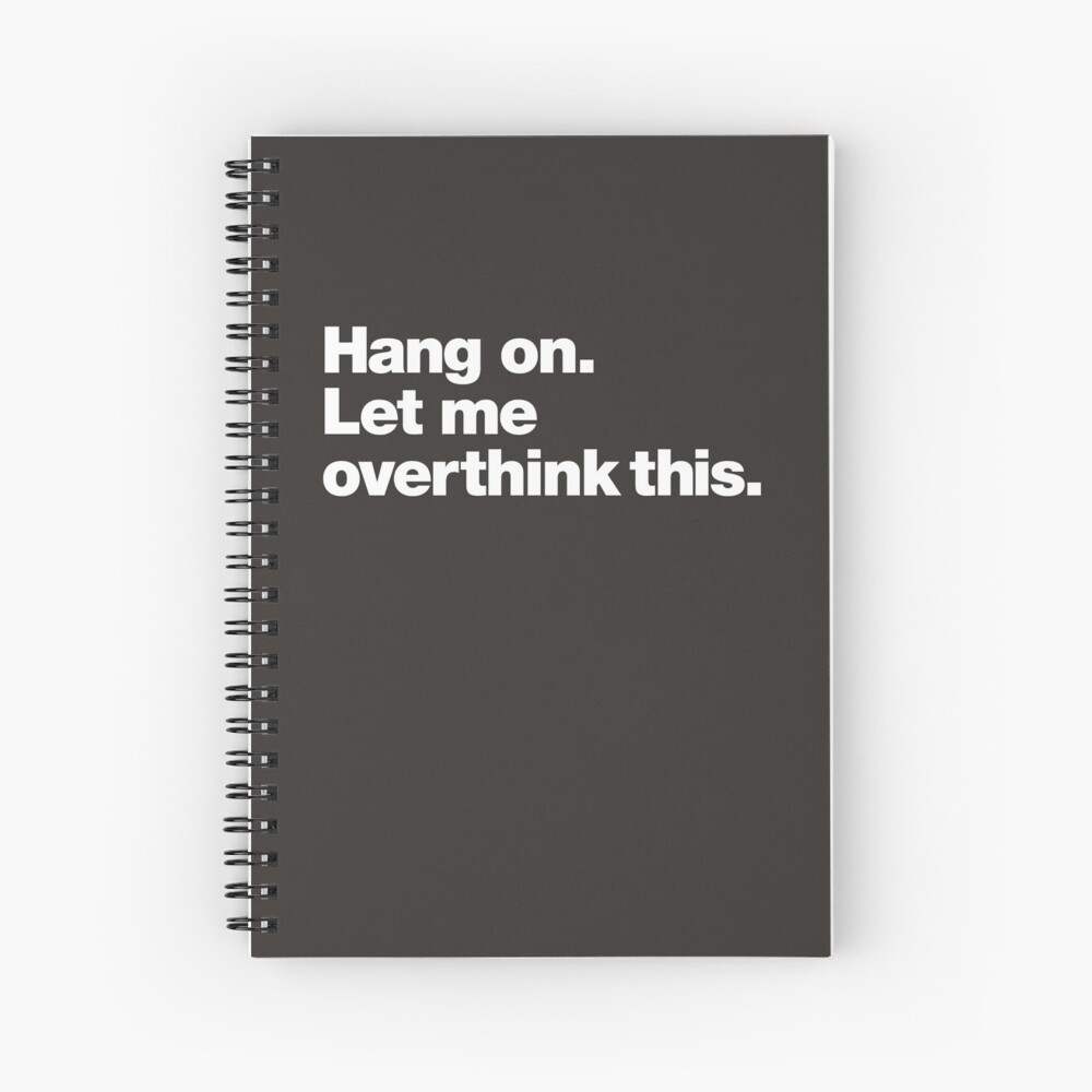 Hang on. Let me overthink this. Spiral Notebook