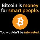 Bitcoin is money for smart people by Dave Jo