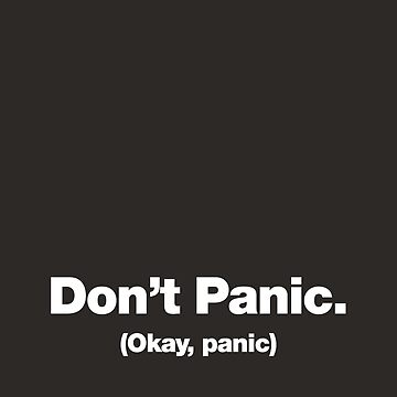 Don't Panic. (Okay, panic) by chestify