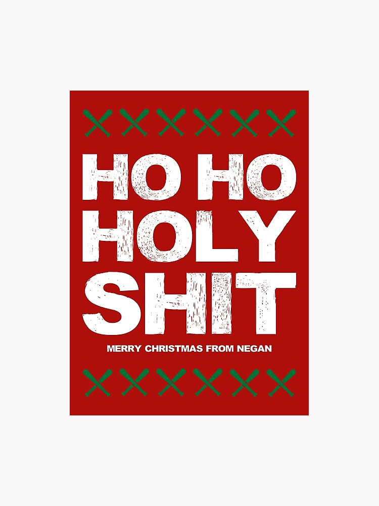 Ho Ho Ho Frohe Weihnachten.Ho Ho Heilige Scheisse Frohe Weihnachten Von Negan Fotodruck