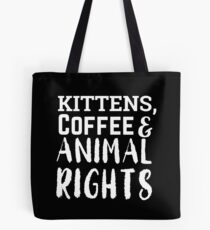 kittens, coffee and animal rights Tote Bag