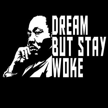 MARTIN LUTHER KING : DREAM BUT STAY WOKE T-SHIRT by drakouv