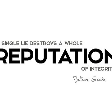 single lie destroys reputation - baltasar gracian by razvandrc