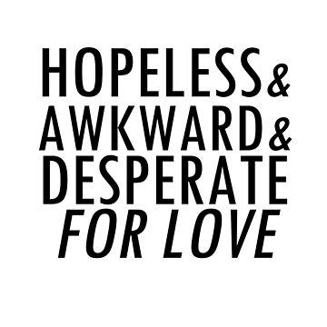 hopeless, awkward, desperate by heloisajusto