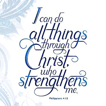 I Can Do All Things Through Christ by GudsOrd