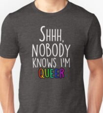 Shhh Nobody Knows I'm Queer (white) Unisex T-Shirt