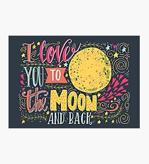 I love you to the moon and back.. Photographic Print