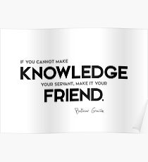 make knowledge your friend - baltasar gracian Poster