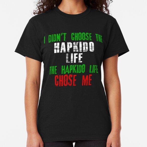 I didn't choose the Hapkido life the Hapkido life chose me Classic T-Shirt