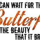 I can wait for the Butterfly and the Beauty that it Brings...  Orange Shimmer by Carrie Potter