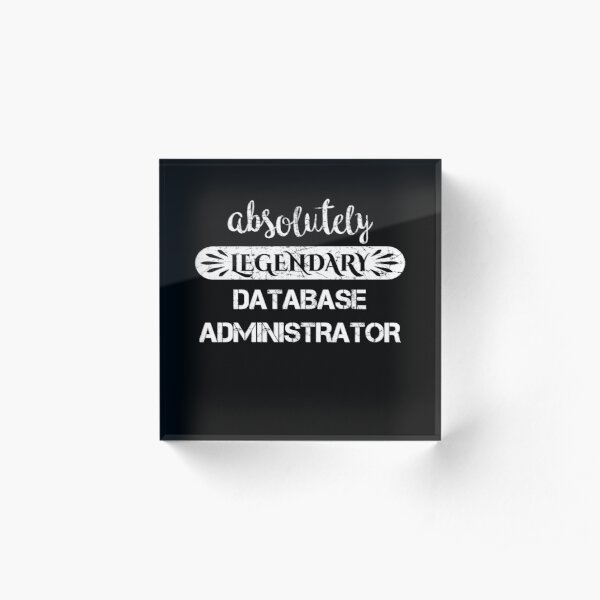 Absolutely Legendary Database Administrator  Acrylic Block