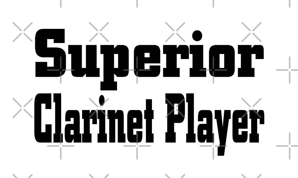 Superior Clarinet Player - Funny Clarinet T Shirt  by greatshirts