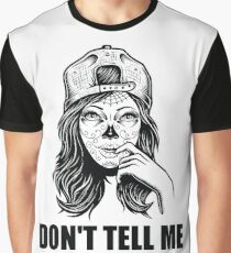Don't tell me to smile - Feminist Quotes Graphic T-Shirt