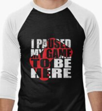 I Paused My Game To Be Here - Gamer Geek Gaming  T-Shirt