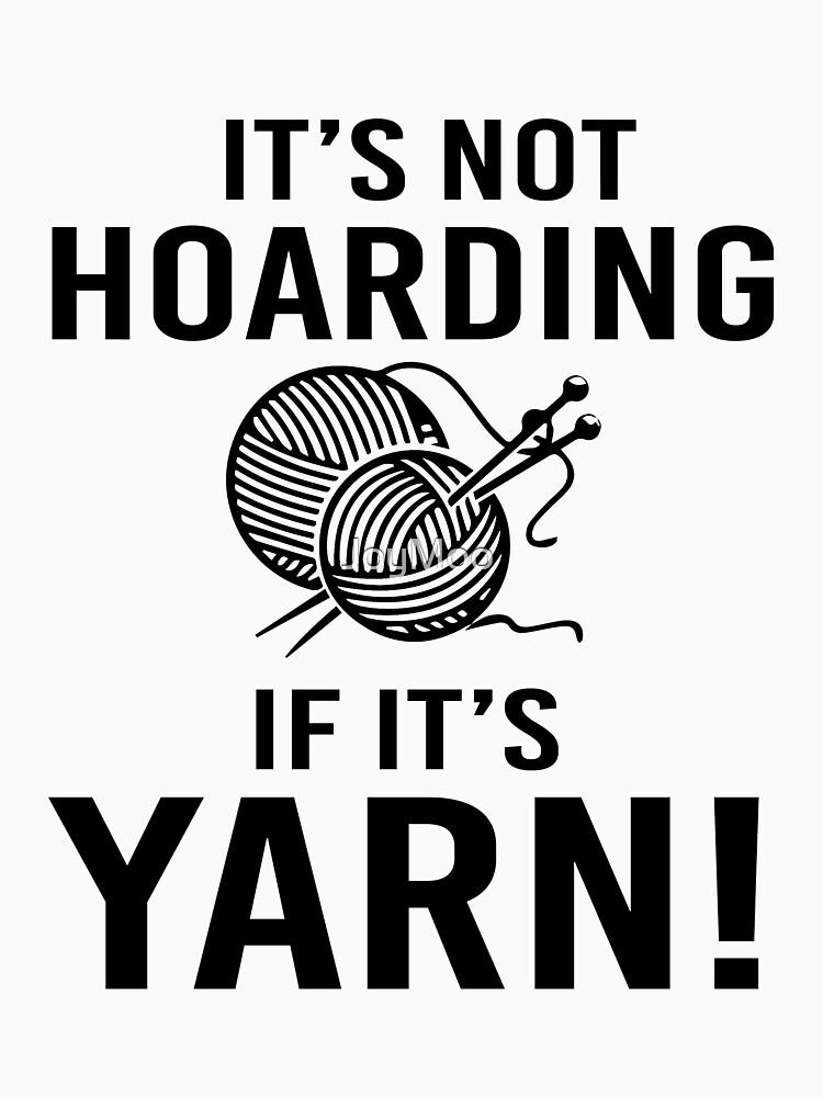 It's not Hoarding If it's Yarn by JoyMoo