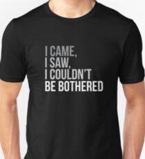 Funny Veni,Vidi,Vici I came, I saw, I couldn't be bothered design T-Shirt