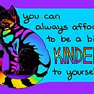 """""""You Can Always Afford to be a bit Kinder to Yourself"""" Rainbow Cat by thelatestkate"""