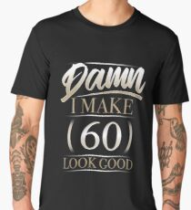 Damn I Make 60 Look Good T Shirt Gift Men's Premium T-Shirt