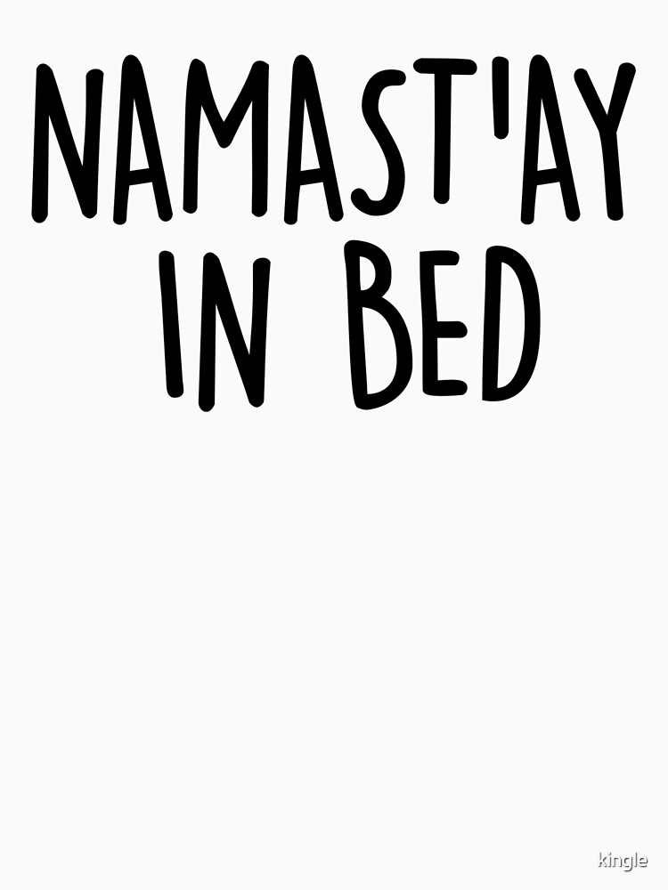 Namast'ay in Bed by kingle