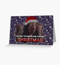 You're Tearing Me Apart Christmas Greeting Card