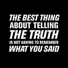 The Best Thing About Telling the Truthg is not having to remember what you said by ClothedCircuit