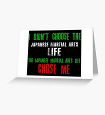 I didn't choose the Japanese Martial Arts life the Japanese Martial Arts life chose me Greeting Card