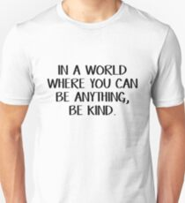 In a world where you can be anything, be kind Unisex T-Shirt