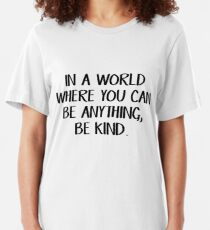 In a world where you can be anything, be kind Slim Fit T-Shirt