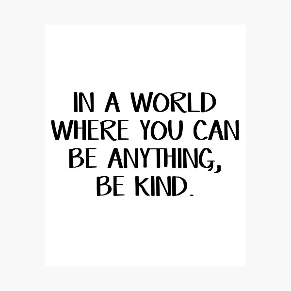 In a world where you can be anything, be kind Photographic Print