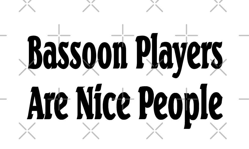 Bassoon Players Are Nice People - Funny Bassoon T Shirt  by greatshirts