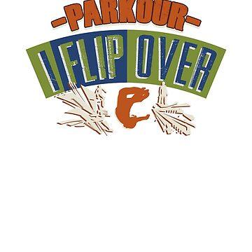 Parkour I Flip Over Adrenaline Junkie Discipline T-Shirt by mujhanyzek