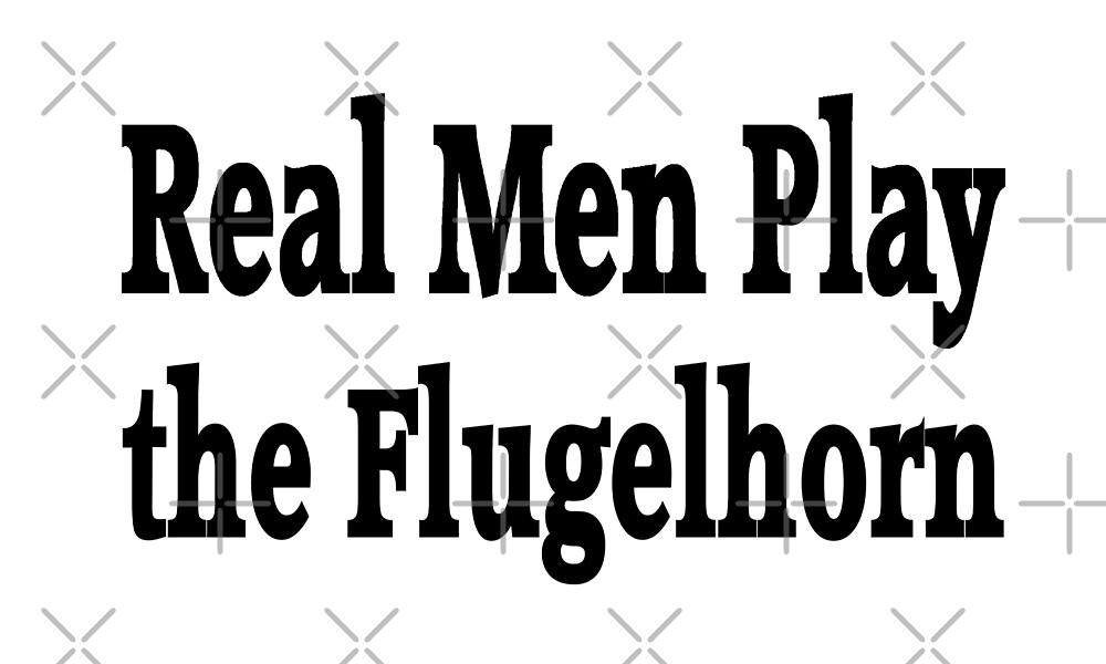 Real Men Play Flugelhorn - Funny Flugelhorn T Shirt  by greatshirts
