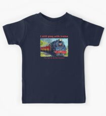 I still play with trains - steam locomotive, funny Kids Tee