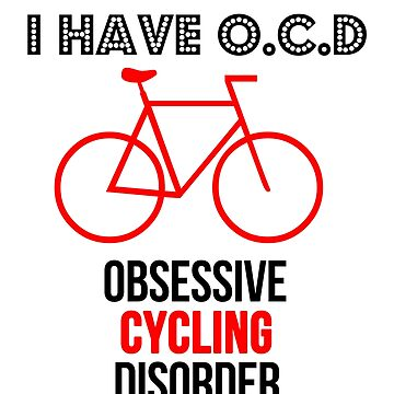 O.C.D. Obsessive Cycling Disorder Funny Cyclist Bike Design by JessDesigns