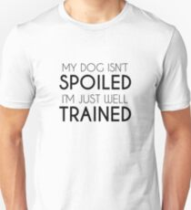 Spoiled Dog or Well Trained? Unisex T-Shirt
