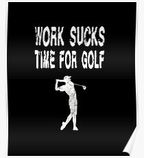 Work Sucks Time For Golf - Funny Golf T Shirt  Poster